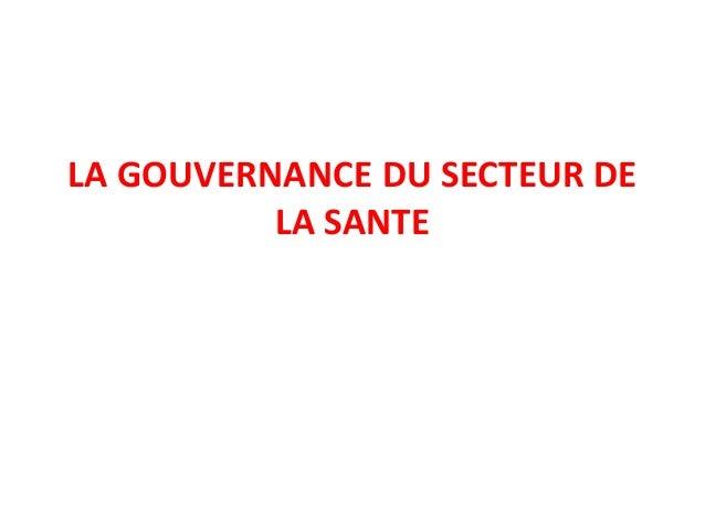 LA GOUVERNANCE DU SECTEUR DE LA SANTE