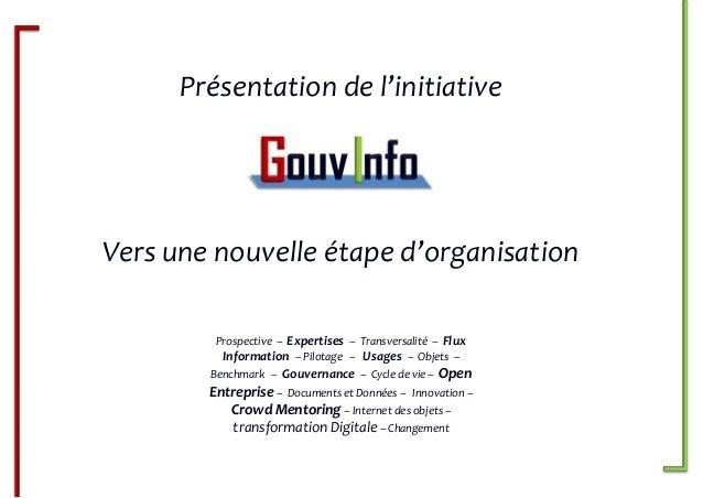 Présentation de l'initiative  Vers une nouvelle étape d'organisation Prospective – Expertises – Transversalité – Flux Info...