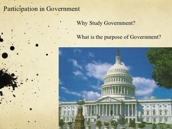 Participation in Government                         Why Study Government?                         What is the purpose of G...