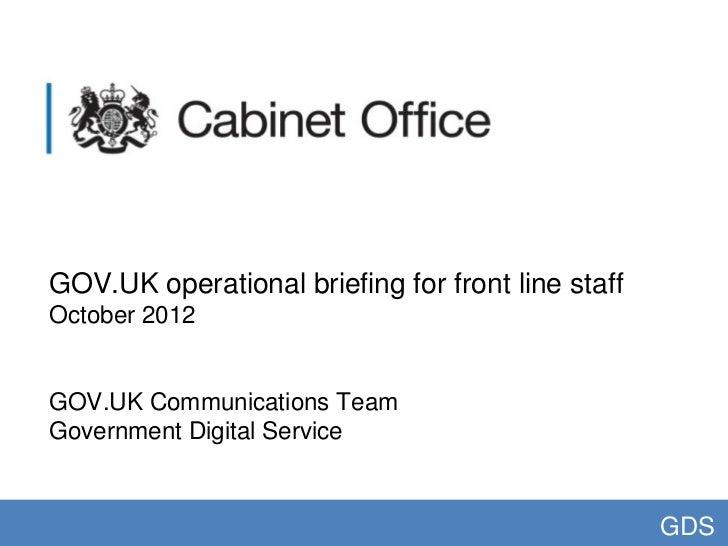 GOV.UK operational briefing for front line staffOctober 2012GOV.UK Communications TeamGovernment Digital Service          ...
