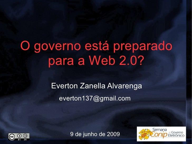 O governo está preparado para a Web 2.0? Everton Zanella Alvarenga [email_address] 9 de junho de 2009