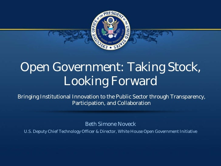 Open Government: Taking Stock,        Looking Forward Bringing Institutional Innovation to the Public Sector through Trans...