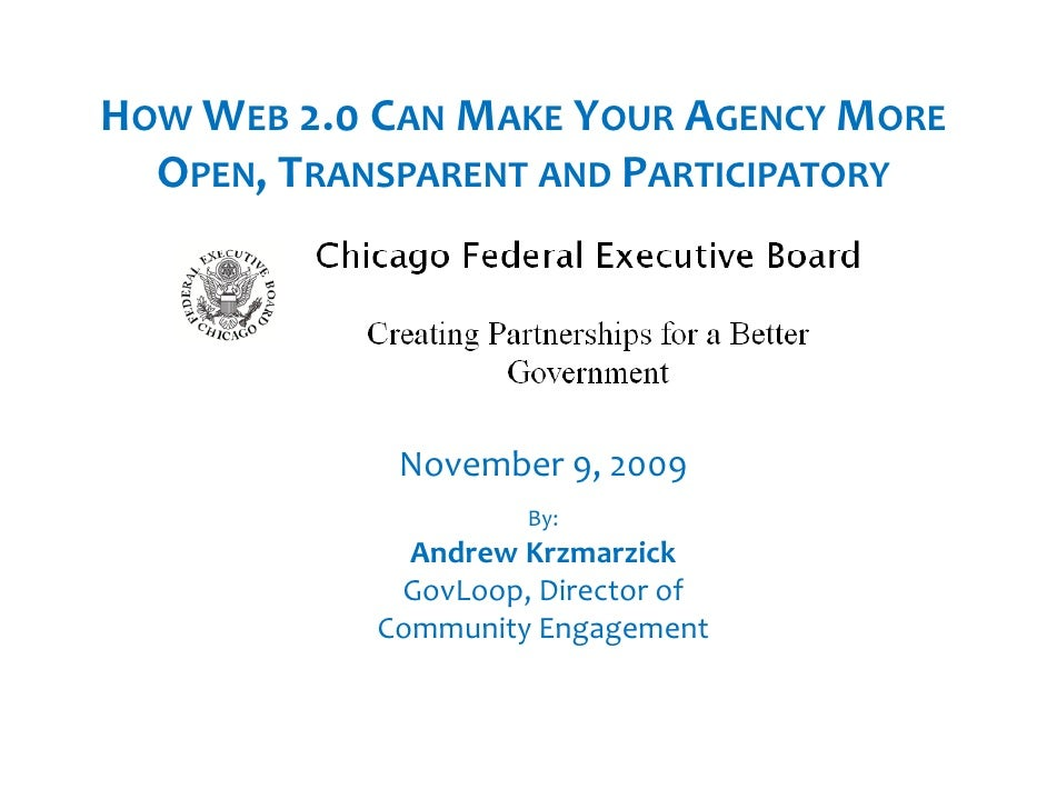 HOW WEB 2.0CAN MAKE YOUR AGENCY MORE   OPEN,TRANSPARENT AND PARTICIPATORY                  November9,2009             ...