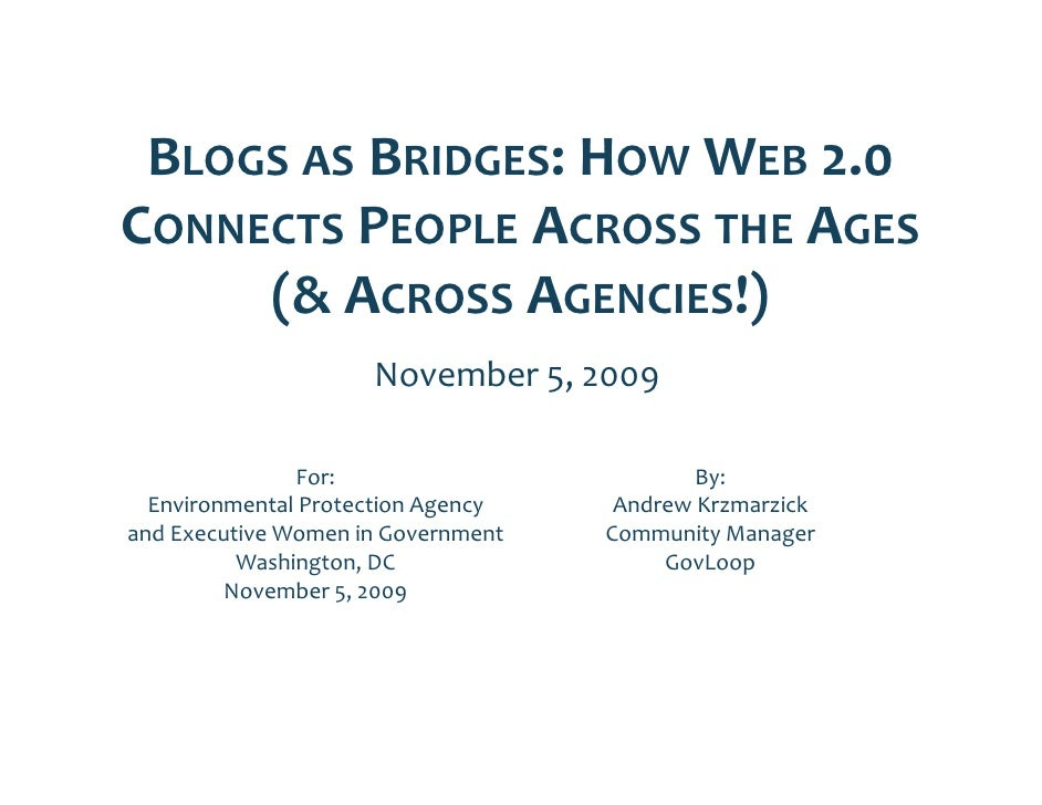 BLOGS AS BRIDGES: HOW WEB 2 0                             2.0  CONNECTS PEOPLE ACROSS THE AGES      (& ACROSS AGENCIES!)  ...