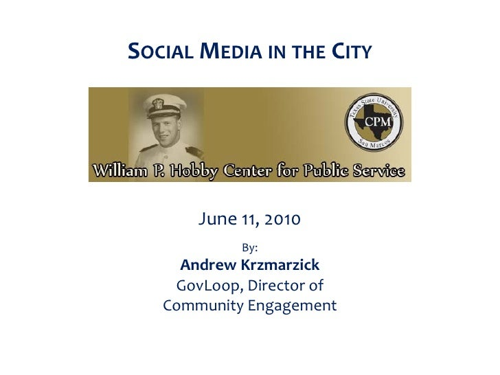 SOCIAL MEDIA IN THE CITY            June 11, 2010             By:      Andrew Krzmarzick     GovLoop, Director of    Commu...