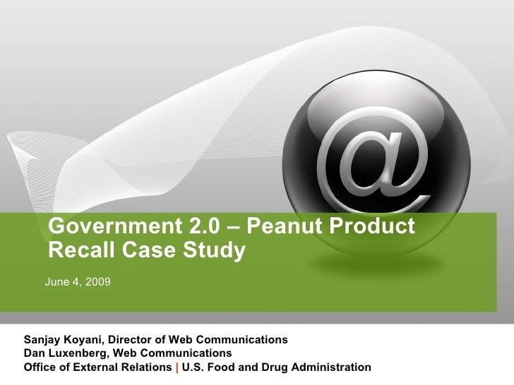 Gov 2.0, the FDA, and the Peanut Product Recall - Daniel Luxenberg, Sanjay Koyani / Forum One Communications Web Executive Seminar.