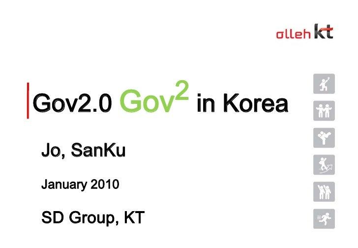 Gov2.0 Gov2in Korea<br />Jo, SanKu<br />January 2010<br />SD Group, KT<br />