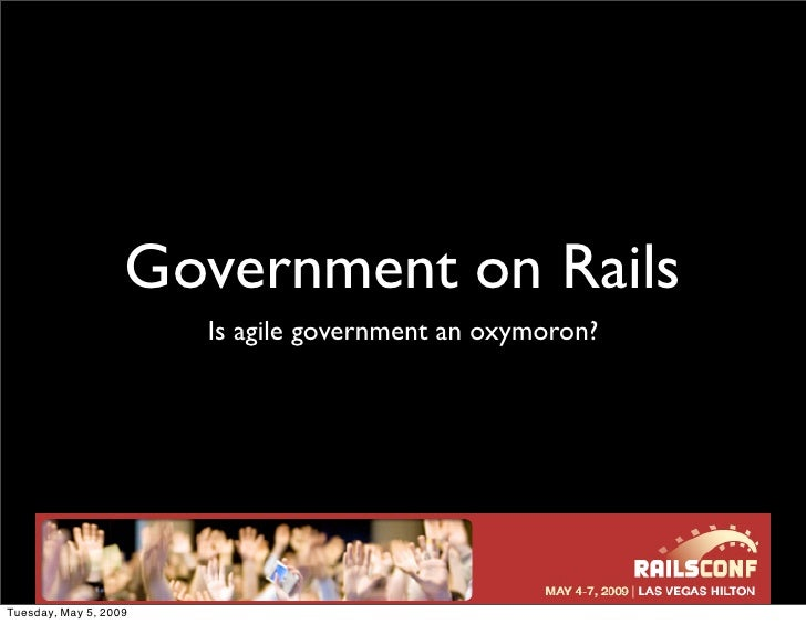 Government on Rails                        Is agile government an oxymoron?     Tuesday, May 5, 2009