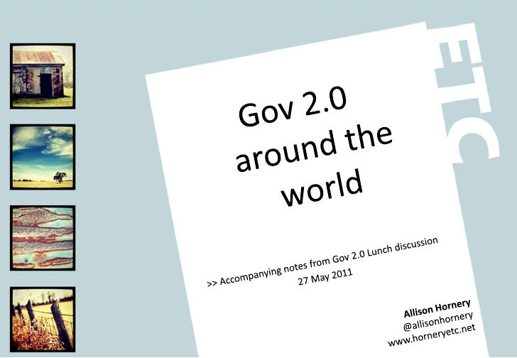 Gov 2.0 around the world<br />>> Accompanying notes from Gov 2.0 Lunch discussion<br />27 May 2011<br />Allison Hornery<br...