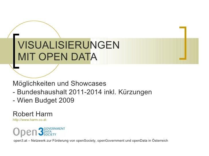 VISUALISIERUNGEN  MIT OPEN DATA Robert Harm http://www.harm.co.at open3.at –  Netzwerk zur Förderung von openSociety, open...