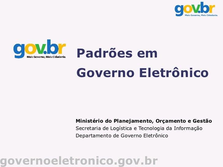Padrões em           Governo Eletrônico           Ministério do Planejamento, Orçamento e Gestão           Secretaria de L...