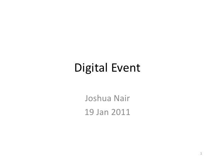 Digital Event<br />Joshua Nair<br />19 Jan 2011<br />1<br />