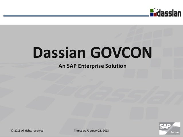 Dassian GOVCON                             An SAP Enterprise Solution© 2013 All rights reserved        Thursday, February ...