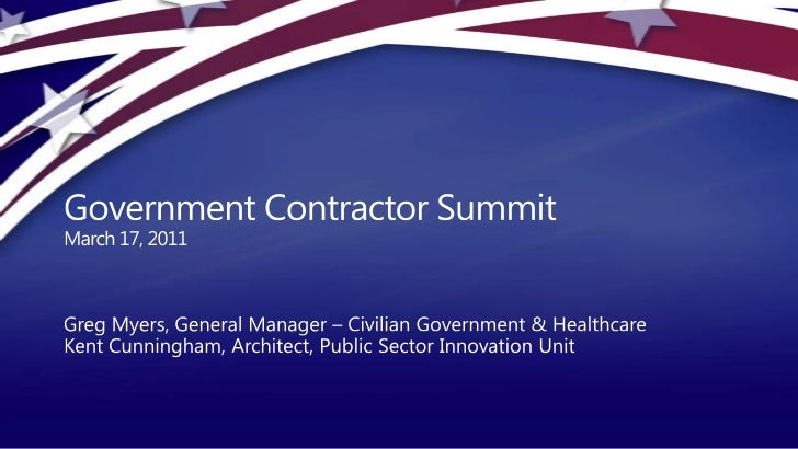 Government Contractor SummitMarch 17, 2011<br />Greg Myers, General Manager – Civilian Government & Healthcare<br />Kent C...