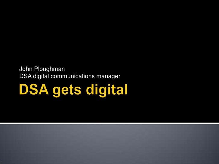John Ploughman GovDelivery Presentation: DSA Gets Digital