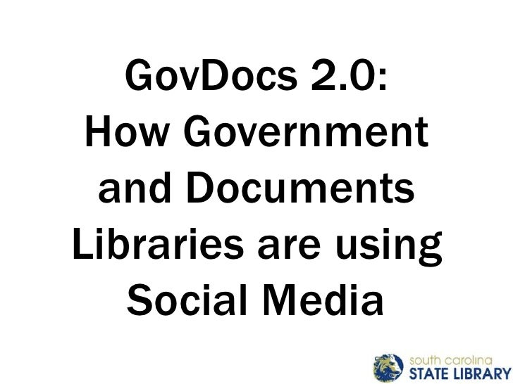 GovDocs 2.0: How Government and Documents Libraries are using Social Media<br />