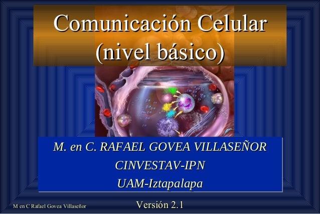 M en C Rafael Govea VillaseñorM en C Rafael Govea Villaseñor Comunicación CelularComunicación Celular (nivel básico)(nivel...