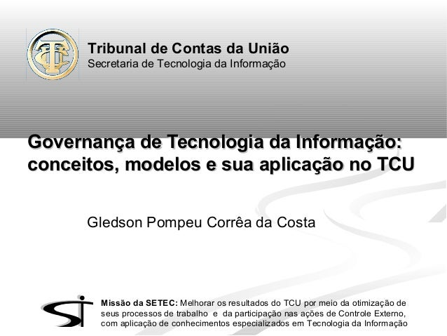 Tribunal de Contas da União Secretaria de Tecnologia da Informação  Governança de Tecnologia da Informação: conceitos, mod...