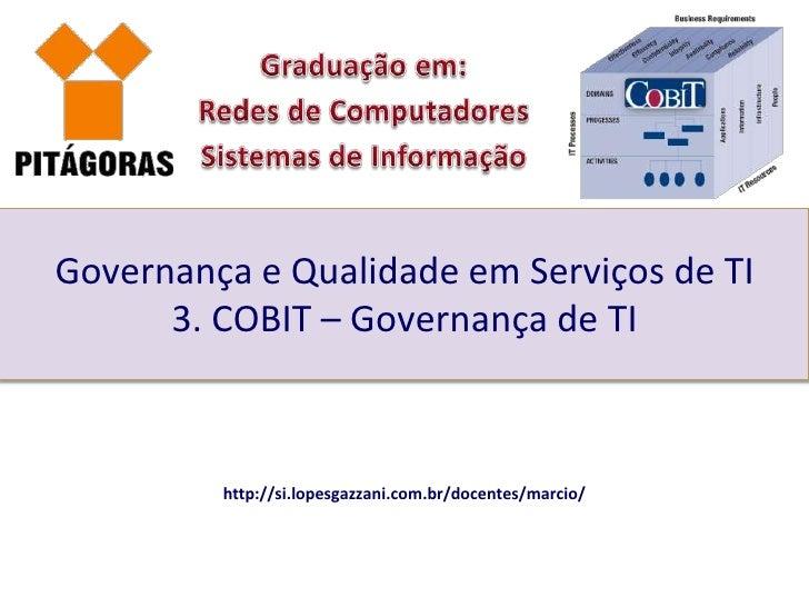 Governança e Qualidade em Serviços de TI      3. COBIT – Governança de TI         http://si.lopesgazzani.com.br/docentes/m...