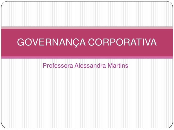 Professora Alessandra Martins<br />GOVERNANÇA CORPORATIVA<br />