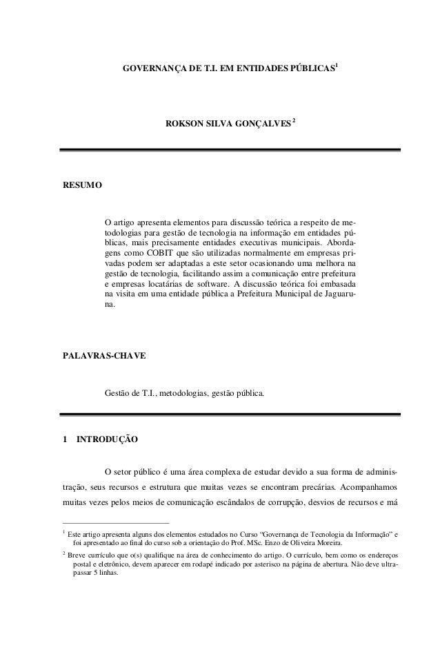 GOVERNANÇA DE T.I. EM ENTIDADES PÚBLICAS1ROKSON SILVA GONÇALVES 2RESUMOO artigo apresenta elementos para discussão teórica...