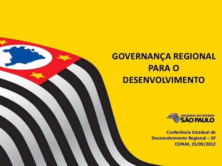 GOVERNANÇA REGIONAL       PARA O  DESENVOLVIMENTO             Conferência Estadual de       Desenvolvimento Regional – SP ...