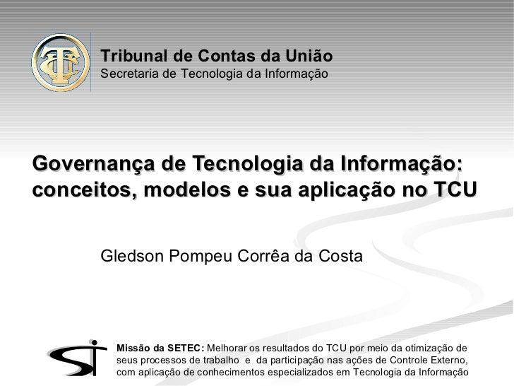 Tribunal de Contas da União      Secretaria de Tecnologia da InformaçãoGovernança de Tecnologia da Informação:conceitos, m...