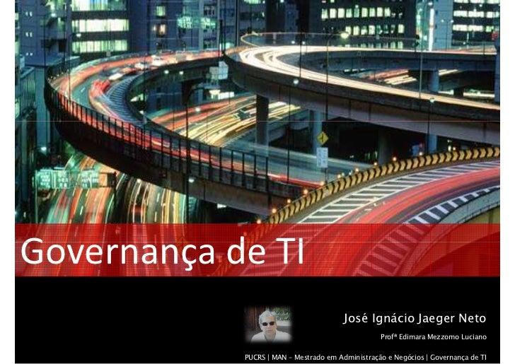 Governança de TI                                         José Ignácio Jaeger Neto                                         ...