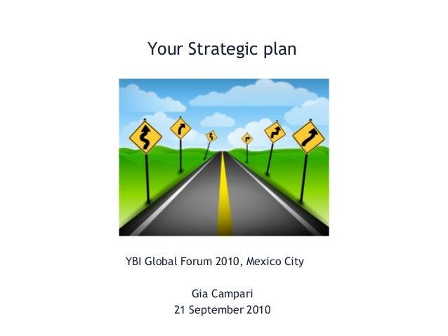 Your Strategic plan YBI Global Forum 2010, Mexico City Gia Campari 21 September 2010