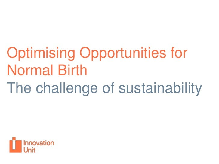 Optimising Opportunities for Normal Birth<br />The challenge of sustainability<br />