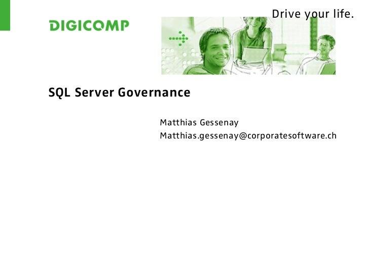 Drive your life.SQL Server Governance                Matthias Gessenay                Matthias.gessenay@corporatesoftware.ch
