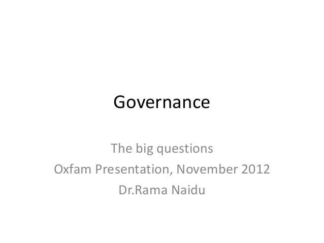 Governance        The big questionsOxfam Presentation, November 2012          Dr.Rama Naidu