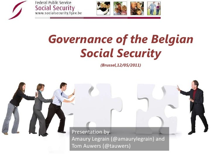 Governance of the Belgian Social Security <br />(Brussel,12/05/2011)<br />Presentation by <br />Amaury Legrain (@amauryleg...