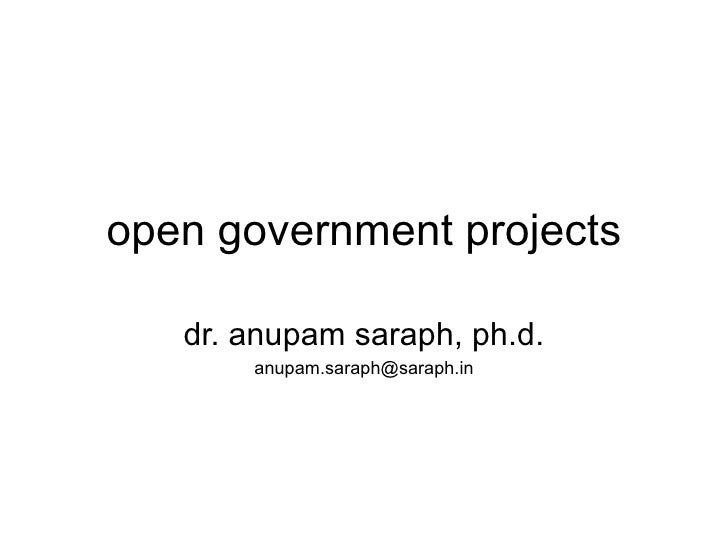 open government projects   dr. anupam saraph, ph.d.       anupam.saraph@saraph.in