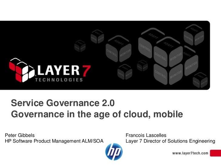 Service Governance 2.0  Governance in the age of cloud, mobilePeter Gibbels                            Francois LascellesH...