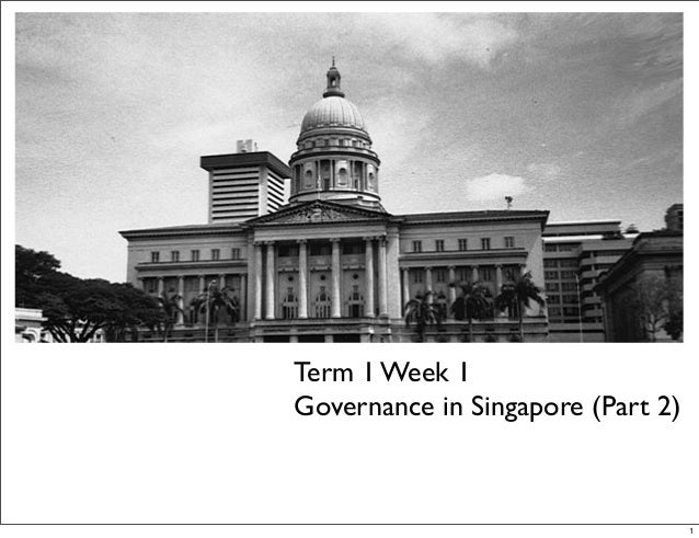 Term 1 Week 1Governance in Singapore (Part 2)                                   1