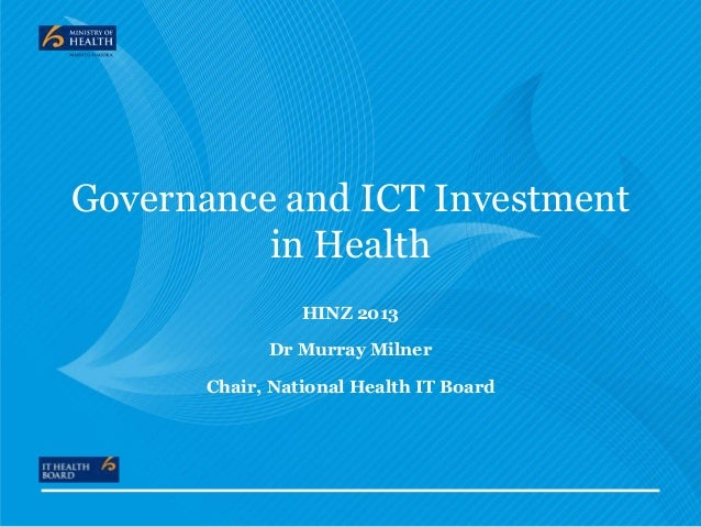 Governance and ICT Investment in Health HINZ 2013 Dr Murray Milner Chair, National Health IT Board