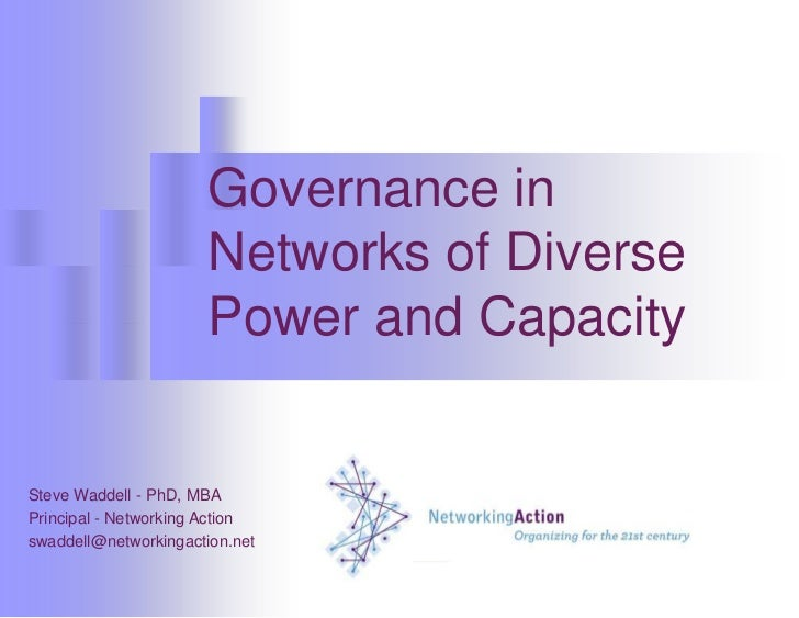 Governance in Networks of Diverse Power and Capacity<br />Steve Waddell - PhD, MBA<br />Principal - Networking Action<br /...