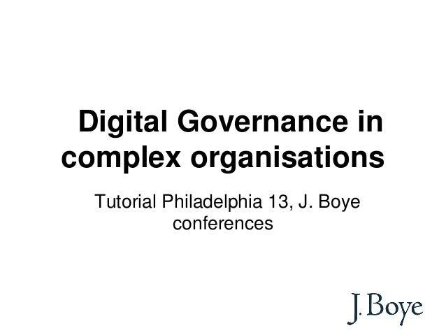 Digital Governance incomplex organisationsTutorial Philadelphia 13, J. Boyeconferences
