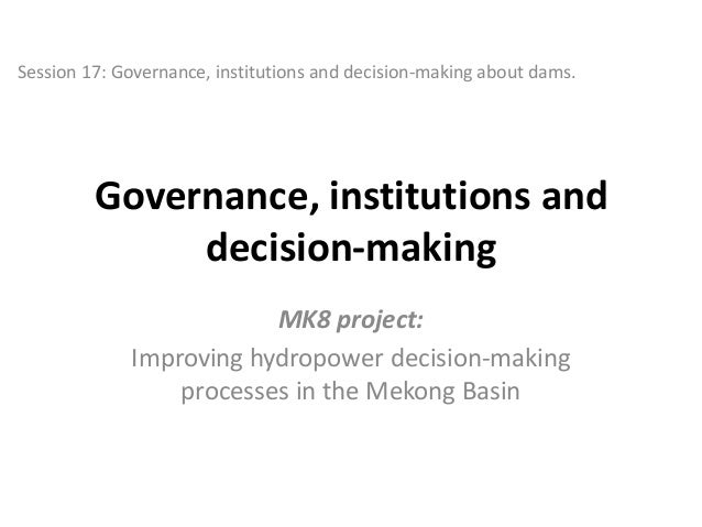 Session 17: Governance, institutions and decision-making about dams.  Governance, institutions and decision-making MK8 pro...