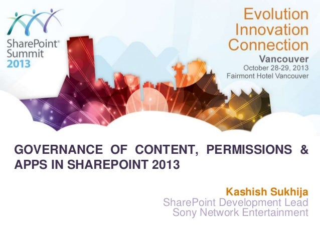 GOVERNANCE OF CONTENT, PERMISSIONS & APPS IN SHAREPOINT 2013 Kashish Sukhija SharePoint Development Lead Sony Network Ente...