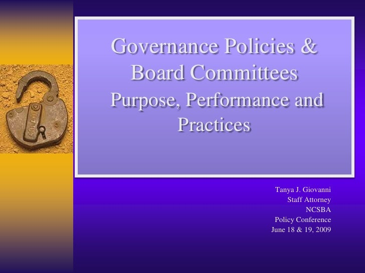 GovernancePolicies & Board CommitteesPurpose, Performance and Practices  <br />Tanya J. Giovanni<br />Staff Attorney<br />...