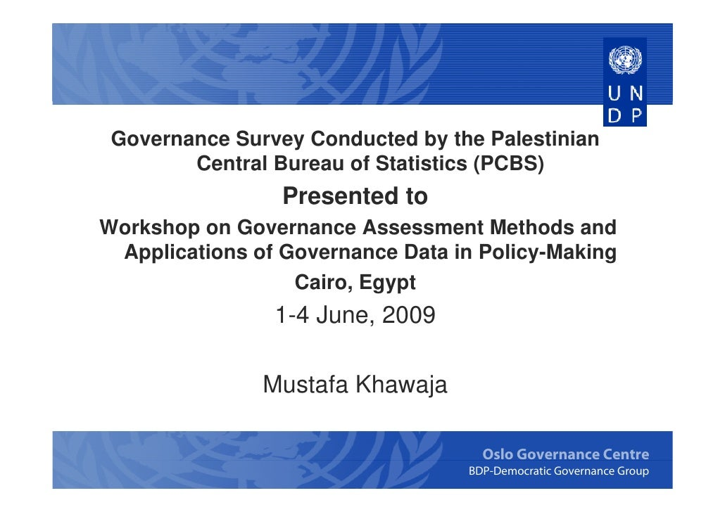 Governance Survey Conducted by the Palestinian         Central Bureau of Statistics (PCBS)                  Presented to W...