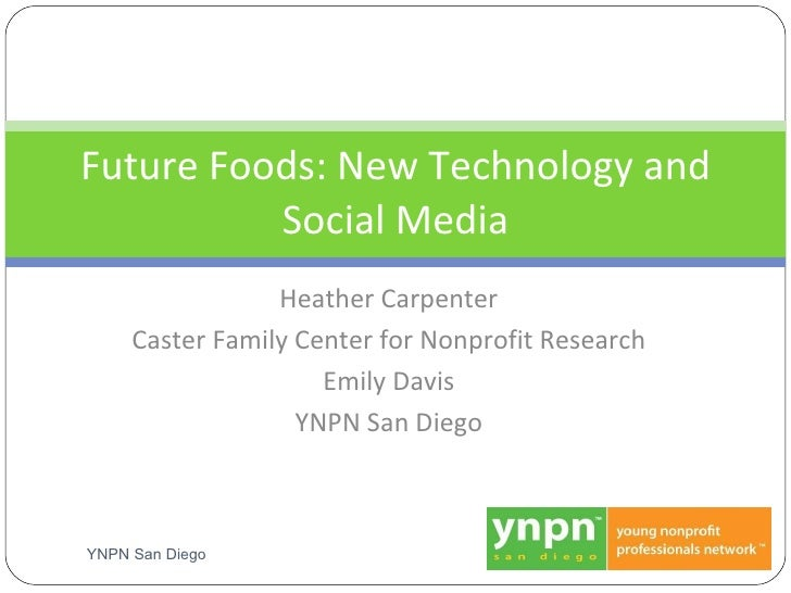 Heather Carpenter Caster Family Center for Nonprofit Research Emily Davis YNPN San Diego Future Foods: New Technology and ...