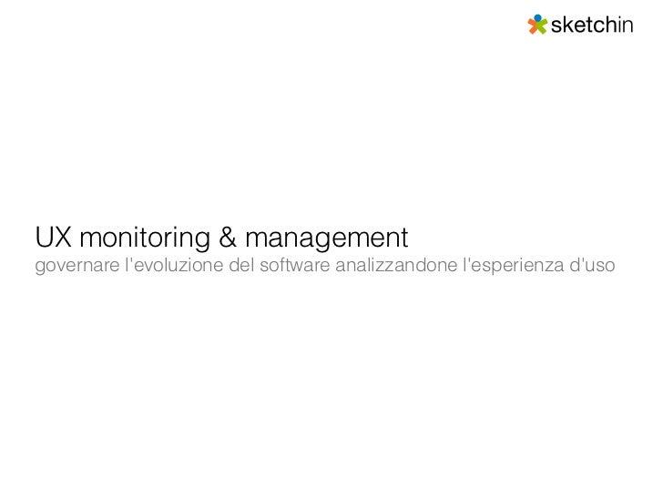 UX monitoring & managementgovernare levoluzione del software analizzandone lesperienza duso