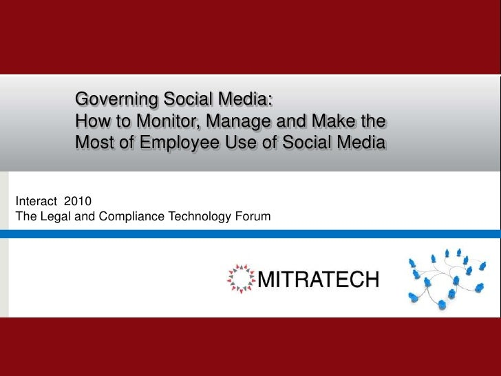 Governing Social Media: <br />How to Monitor, Manage and Make the Most of Employee Use of Social Media<br />Interact  2010...