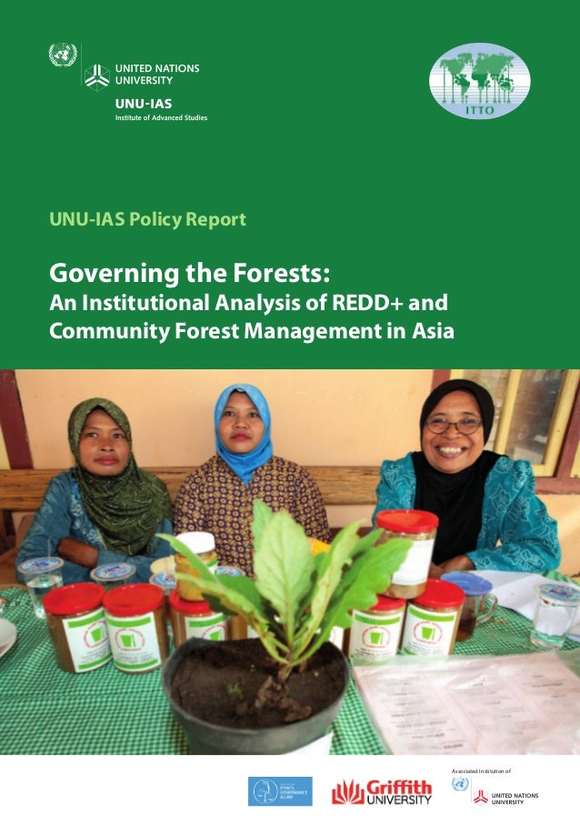 UNU-IAS Policy ReportGoverning the Forests:An Institutional Analysis of REDD+ andCommunity Forest Management in AsiaUNU-IA...