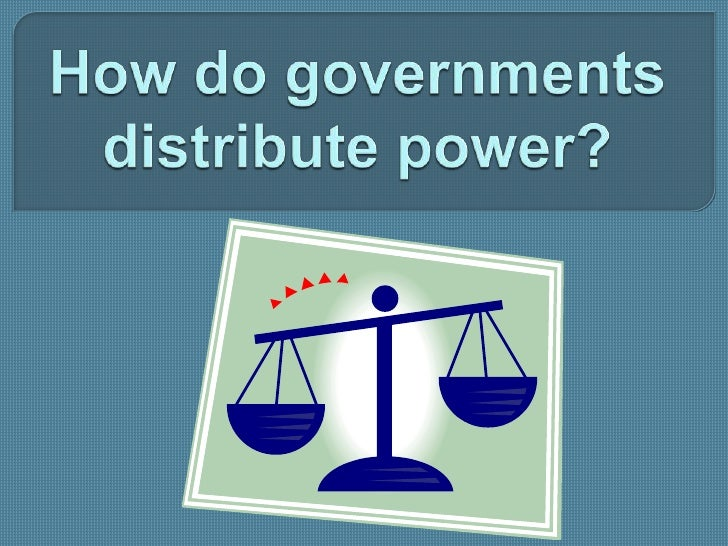 How do governments distribute power?<br />