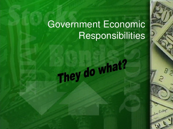 Government Economic Responsibilities They do what?