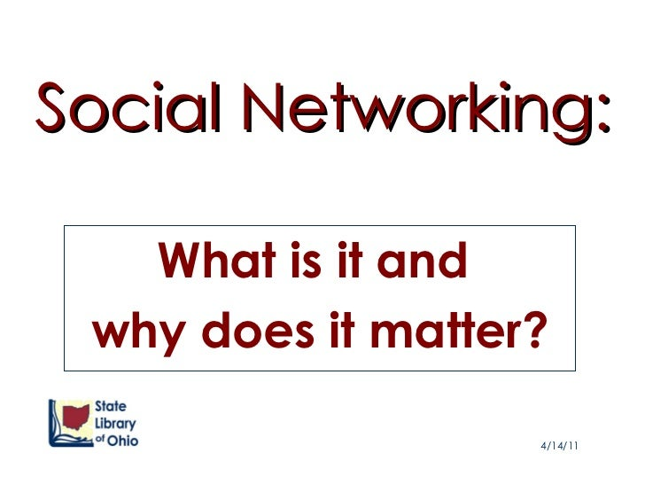 Social Networking: What is it and  why does it matter? 4/14/11